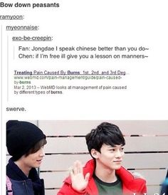 Chen is the sass king. Imagine him and BAP's Youngjae in the same room - EXO