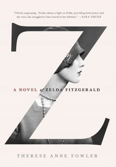 #ZeldaFitzgerald Z by Therese Ann Fowler. Excellent book about tragic Mrs. Fitzgerald