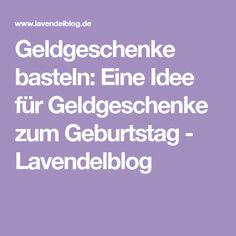Geldgeschenke basteln: Eine Idee für Geldgeschenke zum Geburtstag - Lavendelblog