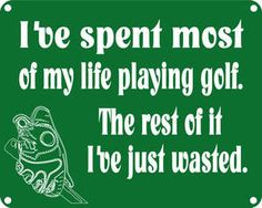 """I've spent most of my life playing #golf. The rest of it I've just wasted"". #GOLF #QUOTES"