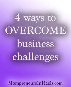 Here are a few ways to overcome business challenges as a mompreneur or blogger.