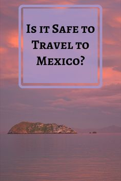 Is it Safe to Travel to Mexico? This is a question we are asked regularly, here's our opinion. Click visit to read more! — The Rolling Pack