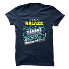 awesome BALAZS T shirt, Its a BALAZS Thing You Wouldnt understand Check more at https://tktshirts.com/balazs-t-shirt-its-a-balazs-thing-you-wouldnt-understand.html