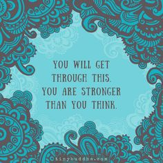 You will get through this. You are stronger than you think. #perseverance