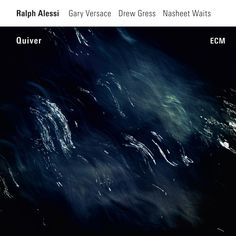 "RALPH ALESSI: "" quiver "" ( ecm / universal ) personnel: Ralph Alessi   Trumpet Gary Versace   Piano Drew Gress   Double Bass Nasheet Waits   Drums https://www.ecmrecords.com/catalogue/1452783502"