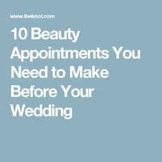 10 Beauty Appointments You Need to Make Before Your Wedding
