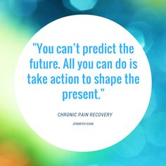 """""""You can't predict the future. All you can do is take action to shape the present."""" Quote from the book """"Chronic Pain Recovery: A Practical Guide to Putting Your Life Back Together After Everything Has Fallen Apart."""" [Available in March, All You Can, Told You So, Be Present Quotes, Best Quotes, Life Quotes, Take Action, Falling Apart, Chronic Pain, New Books"""