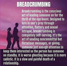 """""""Breadcrumbs"""" - theatrics imitating legitimate love & shows of affection; typically used in intermittent reinforcement, sandwiched in between straight up acts of sadistic cruelty. It keeps you at their mercy. Narcissistic People, Narcissistic Behavior, Narcissistic Abuse Recovery, Narcissistic Sociopath, Narcissistic Personality Disorder, Narcissistic Boyfriend, Narcissist Quotes, Narcissist Cycle, Manipulative People"""