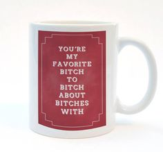 You're my favorite bitch to bitch about bitches with, Funny Print Mug, Best Friend Gift, 11 oz Mug, Humorous Mug, Bitch Quote on Etsy, Sold