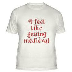 Feel LIke Getting Medieval T-Shirts and more at WindyCinder CafePress store. Perfect for a friday at work, or a day at the theme park. Geek gifts...