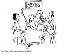 """Marriage Counselor:  """"Now then...what seems to be the problem?"""""""