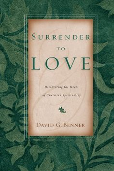Surrender to Love: Discovering the Heart of Christian Spi...