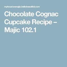 Chocolate Cognac Cupcake Recipe – Majic 102.1