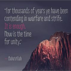 """""""For thousands of years ye have benn contending in warfare and strife. It is enough. Now is the time for unity"""" / Baha'u'llah / Bahai' Faith / From bahaiquotes on instagram"""