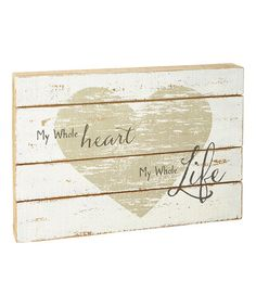 Look what I found on #zulily! 'My Whole Heart My Whole Life' Wood Wall Sign #zulilyfinds