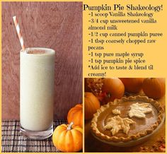 Pumpkin Pie Smoothie!! Not sure what shakeology is but I can tweak the recipe a bit :)