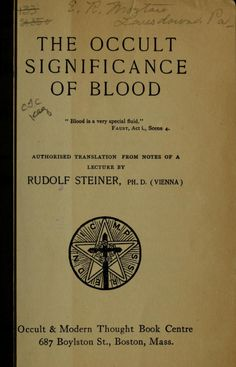 The Occult Significance of Blood Rudolf Steiner Boston: Occult & Modern Thought Book Centre, 1912.