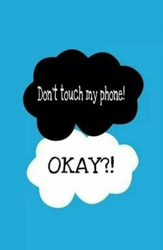 Don't touch my phone!! Okay?!