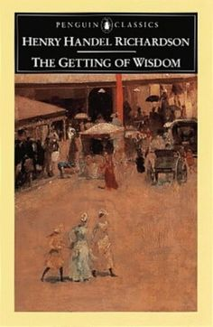 The Getting of Wisdom by Menry Handel Richardson 1910 Good Books, Books To Read, My Books, Wisdom Books, Penguin Classics, World Of Books, English Literature, Reading Challenge, Childrens Books