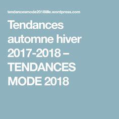 Tendances automne hiver 2017-2018 – TENDANCES MODE 2018