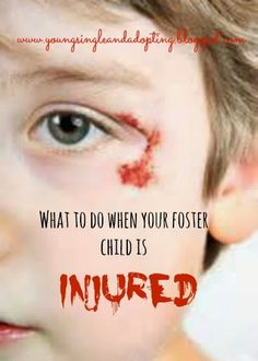 Young, Single, And Adopting: When a Foster Child Gets Injured