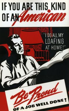 """""""If you you are this kind of an American Be Proud of a Job Well Done!"""" Propaganda Poster, 1940s"""