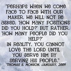 Love this quote by President Monson about serving others.