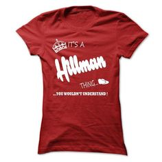 its a Hillman Thing You Wouldnt Understand  T Shirt, Ho - #gift for women #bridesmaid gift. CLICK HERE => https://www.sunfrog.com/LifeStyle/its-a-Hillman-Thing-You-Wouldnt-Understand-T-Shirt-Hoodie-Hoodies-Ladies.html?68278