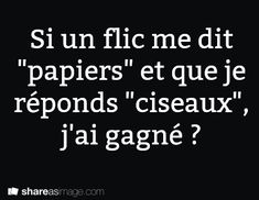 "Si le flic me dit ""papier"". Haha, French Quotes, Words Quotes, The Funny, Cool Words, Funny Jokes, Positivity, Messages, Text Web"