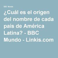 ¿Cuál es el origen del nombre de cada país de América Latina? - BBC Mundo - Linkis.com