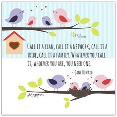 Call it a clan, call it a network, call it a tribe, call it a family.  Whatever you call it, whoever you are, you need one. ~ Jane Howard <3  More beautiful family quotes on Joy of Mom! <3 https://www.facebook.com/joyofmom  #quotes #family #inspiration #inspirationalquotes #tribe #network #clan #joyofmom