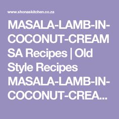 MASALA-LAMB-IN-COCONUT-CREAM SA Recipes  |   Old Style Recipes MASALA-LAMB-IN-COCONUT-CREAM | Smoothie, Bloated Belly, South African Recipes, Ginger Ale, Coconut Cream, Lamb, Lunch, Dinner, Drinks