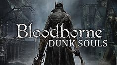 [VIDEO] Bloodborne Dunk Souls #Playstation4 #PS4 #Sony #videogames #playstation #gamer #games #gaming