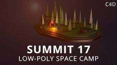 Summit 17 - Low-Poly Space Camp Today we're making a low-poly space camp (pun intended). Just a fun quick and easy scene to set up with a couple helpful tips...