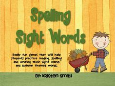 """Spelling sight words has never been so much fun!! Includes ALL pre-primer- third grade sight words as well as """"autumn themed"""" words.    Includes 6 games, 8 recording pages and lots of ideas."""