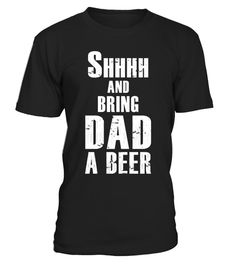 "# Mens Shhh And Bring Dad A Beer Funny Shhhh T Shirt . Special Offer, not available in shops Comes in a variety of styles and colours Buy yours now before it is too late! Secured payment via Visa / Mastercard / Amex / PayPal How to place an order Choose the model from the drop-down menu Click on ""Buy it now"" Choose the size and the quantity Add your delivery address and bank details And that's it! Tags: Funny Tee with graphic print ""Shhh A"