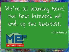 """We're all learning here; the best listeners will end up the smartest."" - Charlene Li"