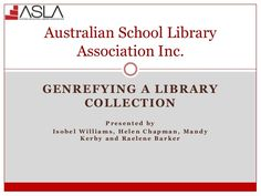 GENREFYING A LIBRARY COLLECTION P r e s e n t e d b y I s o b e l W i l l i a m s , H e l e n C h a p m a n , M a n d y K ...
