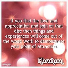 Love & appreciation... things will spin on this disc, and experiences will come out of it- to demonstrate your point of attraction. ...(I'm working on this).