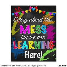 Classroom Decor, Sorry About The Mess But We Are Learning Here Poster, Classroom Poster, Kindergarten, Preschool Teacher Printables Classroom Posters, Kindergarten Classroom, Art Classroom Door, Preschool Classroom Themes, Classroom Charts, Seasonal Classrooms, Autism Classroom, Preschool Printables, Classroom Setup
