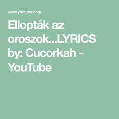 Ellopták az oroszok...LYRICS by: Cucorkah - YouTube