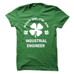 Kiss me I am an Industrial Engineer T-Shirts, Hoodies. ADD TO CART ==► https://www.sunfrog.com/St-Patricks/Kiss-me-I-am-an-Industrial-Engineer.html?id=41382