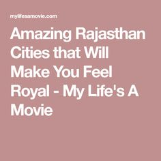 Amazing Rajasthan Cities that Will Make You Feel Royal - My Life's A Movie