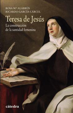 Teresa de Jesús : la construcción de la santidad femenina / Rosa Mª Alabrús y Ricardo García Cárcel http://fama.us.es/record=b2686661~S5*spi