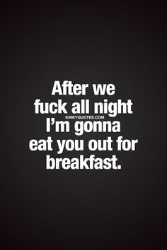 After we fuck all night I'm gonna eat you out for breakfast. ❤  Lovely breakfast. #goodmorning ❤  www.kinkyquotes.com #naughty #sexy #dirtyquotes #kinkyquotes