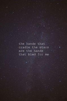 ゝ。The Hands that Cradle the Stars are the Hands the Bled for me.。
