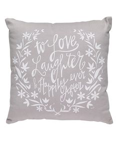 Love this 'To Love Laughter & Happily Ever' Throw Pillow on #zulily! #zulilyfinds