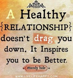 A healthy relationship doesn't drag you down. It inspires you to be better. -Mandy Hale Each relationship nurtures a strength or weakness within you - Michael Murdock Relationships Love, Healthy Relationships, Relationship Advice, Relationship Therapy, Perfect Relationship, Abusive Relationship, Strong Relationship, Great Quotes, Quotes To Live By