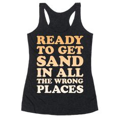 """Show the world that you're """"Ready To Get Sand In All The Wrong Places"""" with this summertime, beach bum design! Perfect for beach volleyball, beach time, going on vacation or road trip, enjoying and celebrating summer!"""