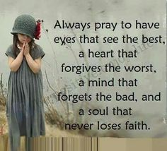 ♥✞❣ Try to see the positive side of things and keep your faith in God. Have a Forgiving heart ♥